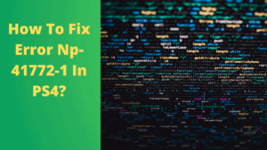 How To Fix Error Np-41772-1 In PS4