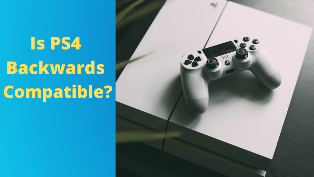 Is PS4 Backwards Compatible?