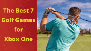 The Best 7 Golf Games for Xbox One